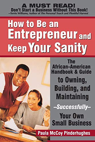 9780972751995: How to Be an Entrepreneur and Keep Your Sanity: The African-American Guide to Owning, Building and Maintaining Successfully Your Own Small Business