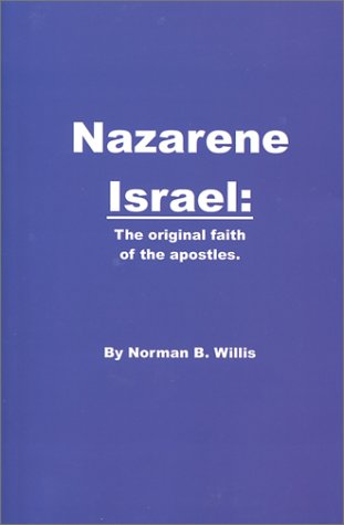 Nazarene Israel: The Original Faith of the: Willis, Norman B.