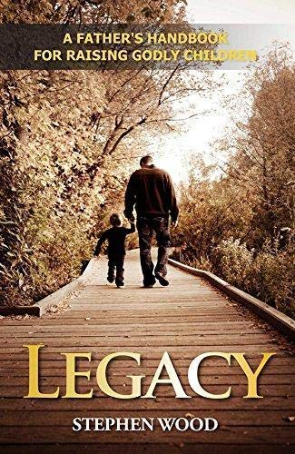 9780972757133: Legacy: A Father's Handbook for Raising Godly Children