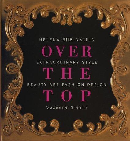 Over the Top: Helena Rubinstein Extraordinary Style Beauty Art Fashion Design: Slesin, Suzanne