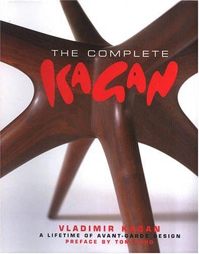 9780972766128: Complete Kagan: Vladimir Kagan--A Lifetime of Avant-Garde Design