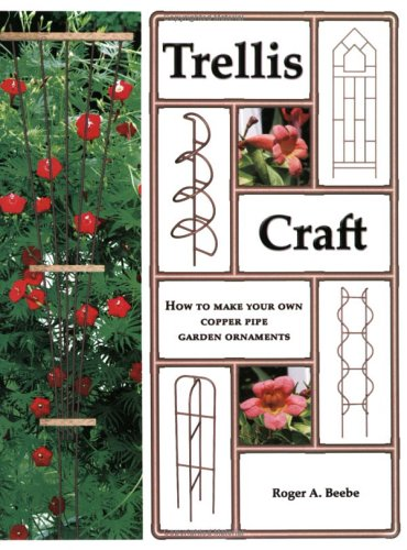 Trellis Craft : How to Make Your: Beebe, Roger A.