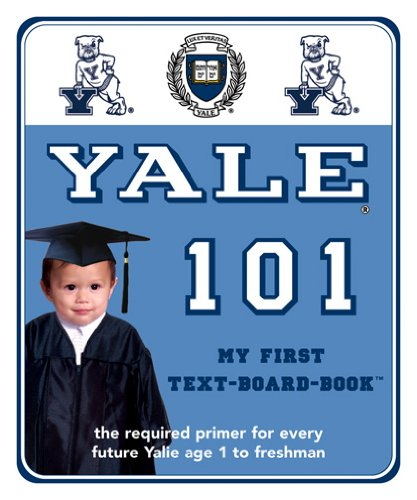 9780972770224: Yale 101: My First Text-Board-Book