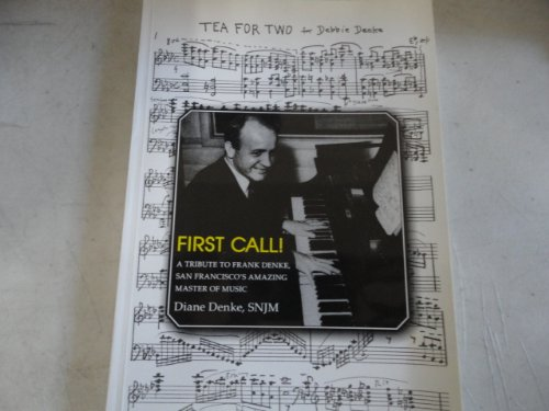 9780972772167: First Call! A Tribute to Frank Denke, San Francisco's Amazing Master of Music