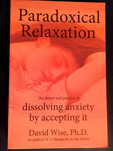 9780972775588: Paradoxical Relaxation: The Theory and Practice of Dissolving Anxiety by Accepting It