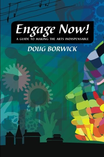 9780972780438: Engage Now!: A Guide to Making the Arts Indispensable
