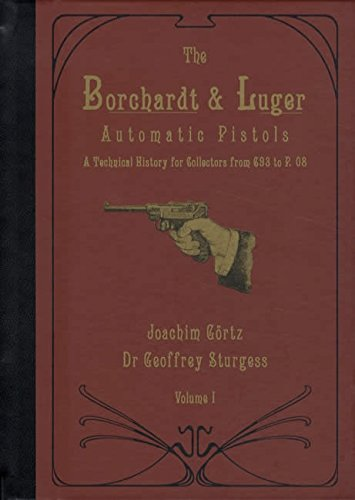 9780972781572: The Borchardt & Luger Automatic Pistols, Volumes 1-3: a Technical History for Collectors From C93 to P.08