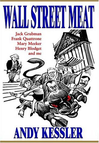 9780972783217: Wall Street Meat: Jack Grubman, Frank Quattrone, Mary Meeker, Henry Blodget and me