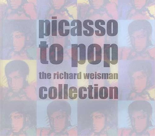 Picasso to Pop. The Richard Weisman Collection