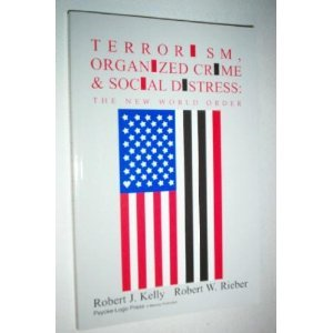 Terrorism, Organized Crime & Social Distress: The New World Order: Kelly, Robert J. & Rieber, ...