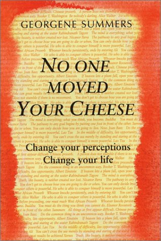 No One Moved Your Cheese: Change Your Perceptions, Change your life: Summers, Georgene
