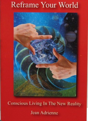 9780972802680: Reframe Your World - Conscious Living In The New Reality