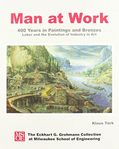 Man at Work: 400 Years in Paintings and Bronzes: Labor and the Evolution of Industry in Art (0972804404) by Klaus Turk