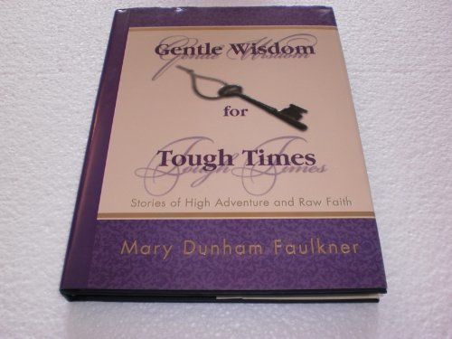 Gentle Wisom for Tough Times: Mary Dunham Faulker