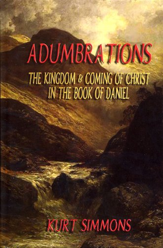9780972806312: Adumbrations: The Kingdom & Coming of Christ in the Book of Daniel