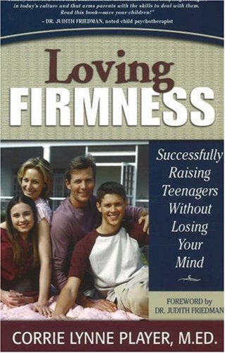 9780972807166: Loving Firmness: Successfully Raising Teenagers Without Losing Your Mind