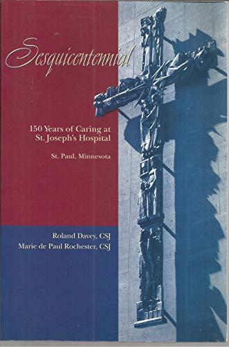 Sesquicentennial : 150 Years of Caring at St. Joseph's Hospital - Saint Paul, Minnesota: Davey...