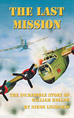 9780972811811: The Last Mission: The Incredible Story of William Kollar