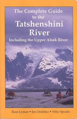 9780972812214: The Complete Guide to the Tatshenshini River: Including the Upper Alsek River