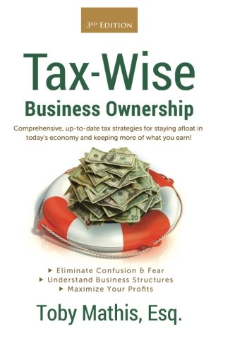 Tax Wise Business Ownership: Comprehensive, up-to-date tax strategies for staying afloat in today&...