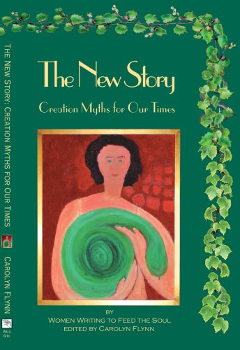 The New Story - Creation Myths for Our Time: Flynn, Carolyn (ed.) Women Writing to Feed the Soul