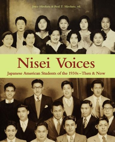 Nisei Voices: Japanese American Students of the 1930s--Then & Now: Hirohata, Joyce; Hirohata, ...