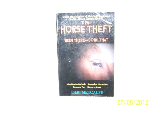 Horse Theft Been There - Done That (Identification Methods, Prevention Information, Recovery Tips, ...