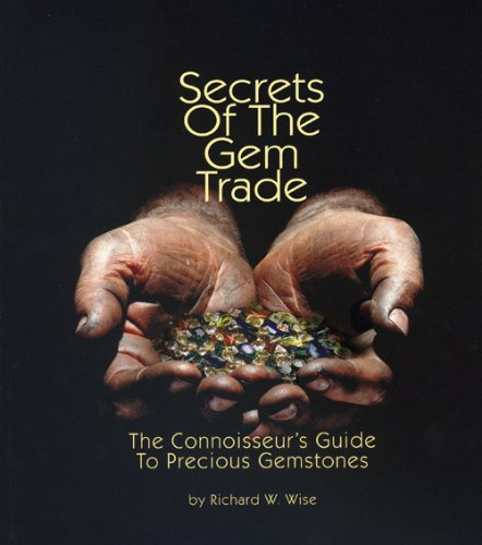 Secrets of the Gem Trade: The connoisseur's Guide to Precious Gemstones: Richard W. Wise