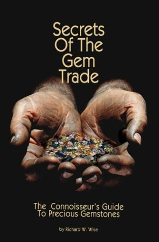 Secrets of the Gem Trade: The Connoisseur's Guide to Precious Gemstones: Wise, Richard W.