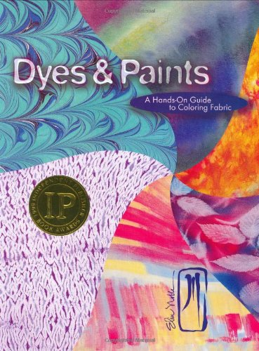 Dyes & Paints: A Hands-On Guide to Coloring Fabric: Noble, Elin