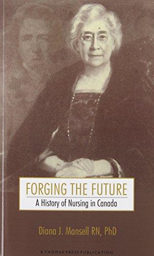 Forging the Future: A History of Nursing: Diana J. Mansell