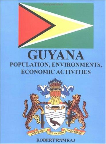 Guyana: Population, Environments, Economic Activities: Ramraj, Robert