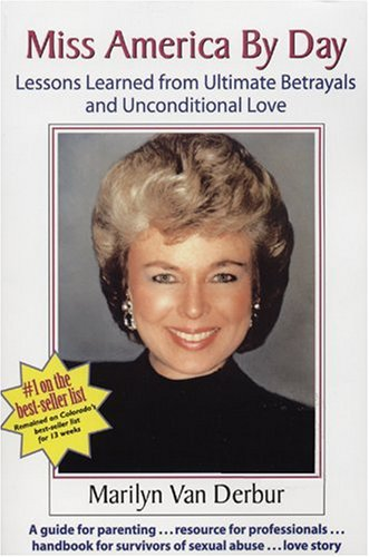 9780972829854: Miss America by Day: Lessons Learned from Ultimate Betrayals and Unconditional Love