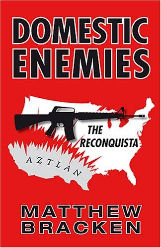 Domestic Enemies: The Reconquista: Matthew Bracken