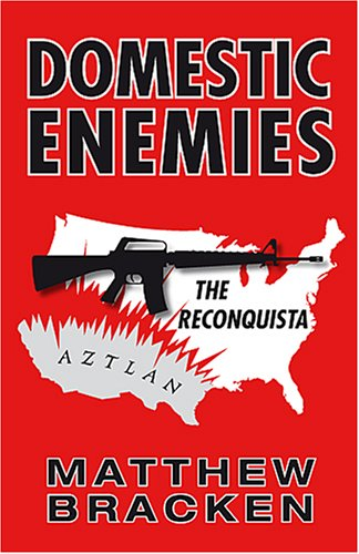 Domestic Enemies: The Reconquista: Matthew Bracken