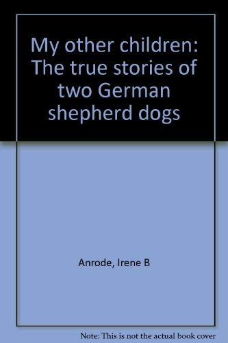 9780972834803: My other children: The true stories of two German shepherd dogs