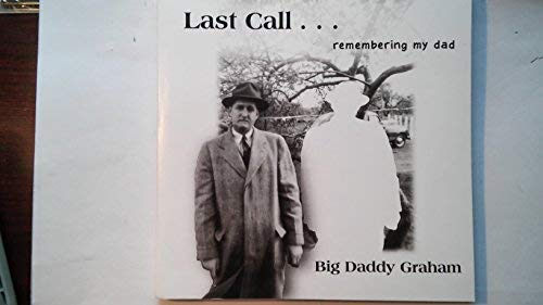 Last Call.Remembering My Dad: Big Daddy Graham