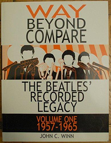 Way Beyond Compare: The Beatles' Recorded Legacy, Volume One: 1957-1965: Winn, John C.