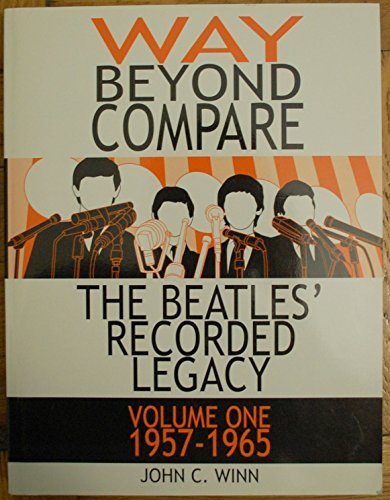 Way Beyond Compare: The Beatles' Recorded Legacy, 1957-1965 (9780972836203) by John C. Winn