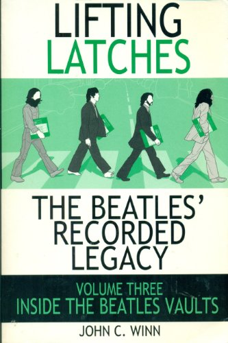 9780972836227: Lifting Latches : The Beatles Recorded Legacy Volume Three : Inside The Beatles Vaults