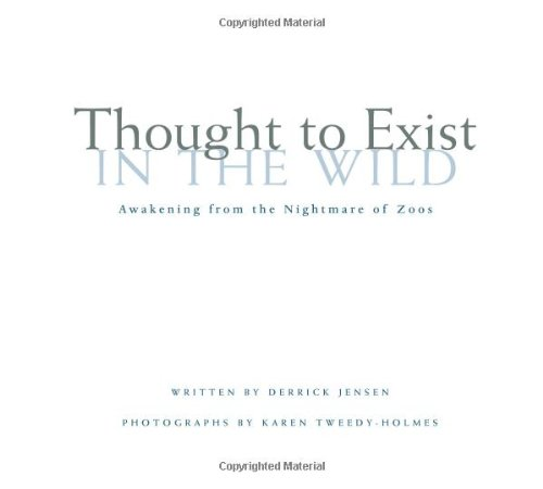 9780972838719: Thought to Exist in the Wild: Awakening from the Nightmare of Zoos