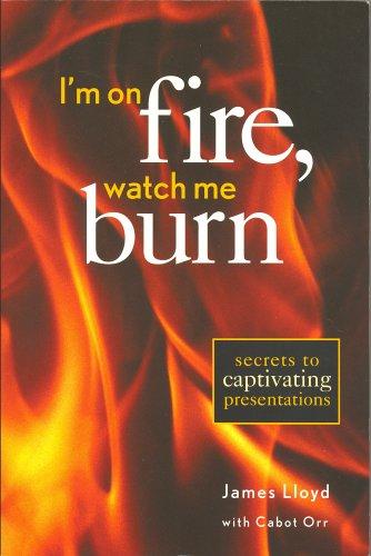 9780972842709: I'm on Fire Watch Me Burn: Secrets to Captivating Presentations