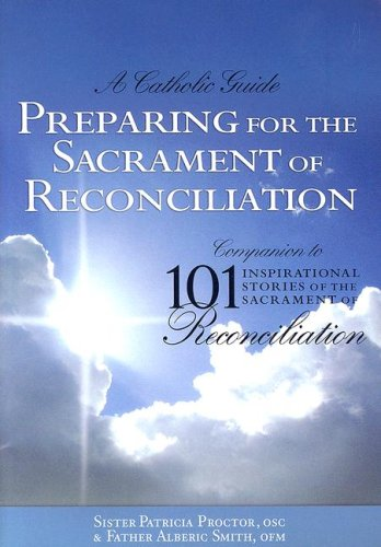9780972844765: Preparing for the Sacrament of Reconiliation: A Catholic Guide : Companion to 101 Inspirational Stories of the Sacrament of Reconciliation