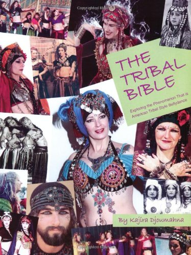 9780972848602: The Tribal Bible, Exploring The Phenomenon That Is American Tribal Style Bellydance