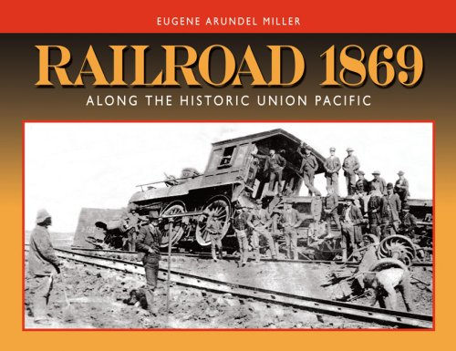 Railroad 1869: Along the Historic Union Pacific: Eugene A. Miller