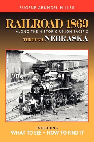 9780972851152: Railroad 1869 Along the Historic Union Pacific Through Nebraska (Railroad 1869 Along the Historic Union Pacific State by Stat)