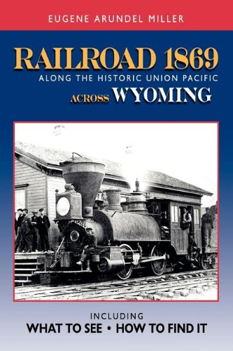 9780972851169: Railroad 1869 Along the Historic Union Pacific Across Wyoming (Railroad 1869 Along the Historic Union Pacific State by Stat)