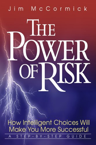 9780972852005: The Power of Risk - How Intelligent Choices Will Make You More Successful, A Step-by-Step Guide