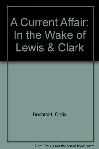 A Current Adventure: In the Wake of Lewis & Clark: Bechtold, Chris
