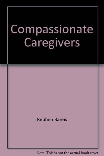 9780972856102: Compassionate Caregivers: A Memoir: Unsung Heroes Serving the Twilight Years of Life: Highlighting the Development and Growth of Chronic Health